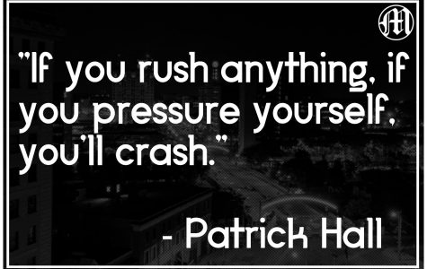 Patrick Hall shares his advice with anyone that will listen. If you push yourself too hard, if you're constantly at your limit, you will crash.